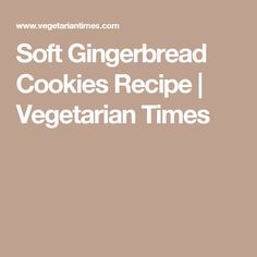 Soft Gingerbread Cookies Recipe   Vegetarian Times