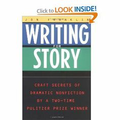 Writing for Story: Craft Secrets of Dramatic Nonfiction (Reference): Jonathan Franklin: 0071831010254: Amazon.com: Books