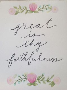 Great Is Thy Faithfulness, Lord, unto me  <3