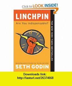 Linchpin Are You Indispensable? (9781591844099) Seth Godin , ISBN-10: 1591844096  , ISBN-13: 978-1591844099 ,  , tutorials , pdf , ebook , torrent , downloads , rapidshare , filesonic , hotfile , megaupload , fileserve