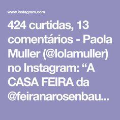 """424 curtidas, 13 comentários - Paola Muller (@lolamuller) no Instagram: """"A CASA FEIRA da @feiranarosenbaum começou esse final de semana e teve o lançamento de várias…"""""""
