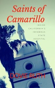 Psychological Thriller: Saints of Camarillo: Inside California's Infamous State Hospital by Dovie Ruth @dovie_ruth