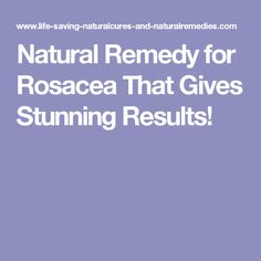Natural Remedy for Rosacea That Gives Stunning Results!