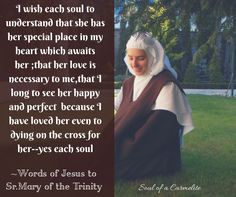 "Jesus to Sr. Mary iof the Trinity - ""... I have loved her even to dying on the cross for her..."""