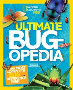 Ultimate bugopedia : the most complete bug reference ever National Geographic kids National Geographic kids. Author: Murawski, Darlyne, author. Honovich, Nancy, author. (J595.7 Mura)