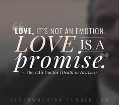 """""""Love, it's not an emotion. Love is a promise."""" (from Death in Heaven - Quote 4 by ElvenWhovian on deviantART)"""