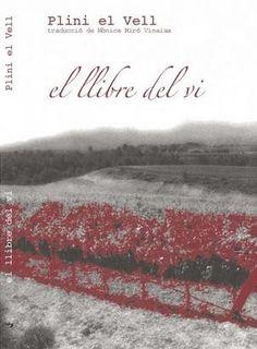 """EL LLIBRE DEL VI – Plini el vell [VINS]: Traducció al català del llibre XIV de la """"Història Natural"""" (s. I dC), dedicat al vi i a la vinya. El vi que civilitza i estén cultura allà on hi havia barbàrie; que allibera de neguits el cor del homes o els endolceix les penes; que és font de coneixement i de veritat en deslligar les llengües dels que no gosen dir i en obrir les ments dels que les tenen closes; el vi festiu que reuneix al voltant d'una taula parents i amics. Editorial, Historia Natural, Literatura, Tecnologia"""
