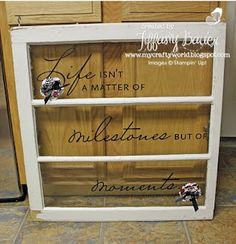 Old Window/Stampin' Up! I have an extra set of this vinyl decor phrase if anyone is interested. Window Frame Crafts, Window Frame Art, Old Window Projects, Window Signs, Window Ideas, Diy Projects, Window Panes, Window Screens, Old Wood Windows