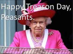 z- Elizabeth, Rex Wishing US- Happy Treason Day (July Independence Day) Funny 4th Of July, Happy Fourth Of July, July 4th, Fourth Of July Memes, Treason Day, Linda Thompson, Independance Day, Funny Memes, Hilarious