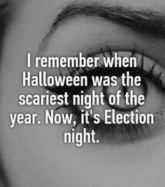 Halloween has never been scary to me; but this election sure af is. Trump Vs Clinton, True Quotes, Funny Quotes, Election Night, 2016 Election, Halloween Cartoons, World Problems, I Remember When, Political Views