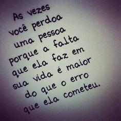 <p></p><p>As vezes você perdoa uma pessoa porque a falta que ela faz em sua vida é maior do que o erro que ela cometeu.</p>