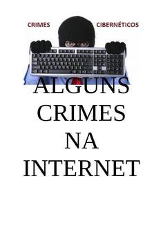 Crimes na Internet  Muitas vezes os adolescentes usam a Internet de forma errada por desconhecerem seus deveres, direitos e as leis. Neste documentos apontamos alguns dos crimes mais comuns na Internet.