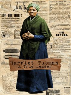 Harriet Tubman (1820 – March 10, 1913) African-American abolitionist, humanitarian, and Union spy.