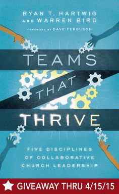 What do the top church teams do to actually thrive together? Win a copy of #TeamsThatThrive for 5 disciplines for collaborative church leadership.