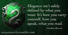 Slytherin: Elegance isn't solely defined by what you wear. IT's how you carry yourself, how you speak, what you read