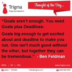 """Goals aren't enough. You need goals plus deadlines: goals big enough to get excited about and deadline to make you run. One isn't much good without the other, but together they can be tremendous."" - Ben Feldman #thoughtoftheday #motivation"