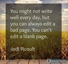 You can't edit a blank page. Writing advice from Jodi Piccolt. Writing Advice, Writing Help, Writing A Book, Writing Studio, Start Writing, Writing Motivation, Writer Quotes, Wisdom Quotes, Famous Author Quotes