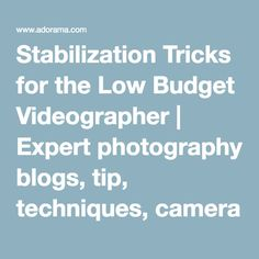 Stabilization Tricks for the Low Budget Videographer | Expert photography blogs, tip, techniques, camera reviews - Adorama Learning Center