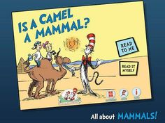 Is a Camel a Mammal? (Dr. Seuss/Cat in the Hat) - an interactive book introducing kids to various deserts from around the world, plants and animals. Appysmarts score: 89/100 http://www.appysmarts.com/application/is-a-camel-a-mammal-dr-seuss-cat-in-the-hat,id_104643.php