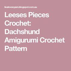 Leeses Pieces Crochet: Dachshund Amigurumi Crochet Pattern