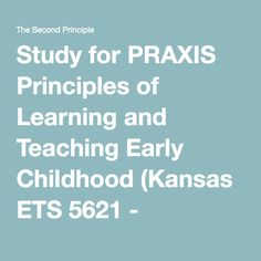 Study for PRAXIS Principles of Learning and Teaching Early Childhood (Kansas ETS 5621 - SECTION II)Three Domains of Learning - Cognitive, Affective, Psychomotor - The Second Principle