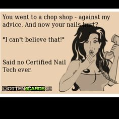 You went to a chop shop - against my advice. And now your nails hurt? Said no Certified Nail Tech ever. Nail Polish Quotes, Nail Quotes, Nail Memes, Nail Art Design Gallery, Best Nail Art Designs, Art Gallery, Salon Quotes, Cosmetology Quotes, London Nails