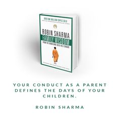 """""""Your conduct as a parent defines the days of your children."""" ~ Family Wisdom From The Monk Who Sold His Ferrari"""
