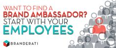 Want To Find Brand Ambassadors? Start With Your Employees | Branderati