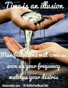 Time is an illusion. Manifestation will come as soon as your frequency mathces your desire.