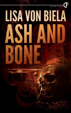 Tome Tender: Ash and Bone by Lisa von Biela  a walk on the dark side, a mystery, a horror story and most definitely an intriguing tale.