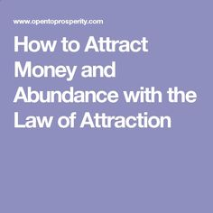 How to Attract Money and Abundance with the Law of Attraction www.loaspower.com...