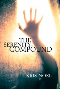 The Serenity Compound by Kris Noel  Young Adult/Science Fiction 03/18/2013