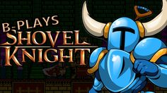 B-Plays Shovel Knight #9 - Finale  #akamikeb #videogame #shovelknight