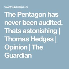 The Pentagon has never been audited. Thats astonishing | Thomas Hedges | Opinion | The Guardian