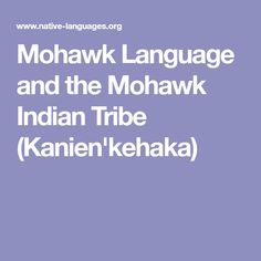 Mohawk Language, Mohawk Indians, Indian Tribes, Learning Activities, American Indians, Mohawks, Culture, Native Americans, Ancestry