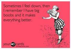 @Jochlyn Clabo  everytime I see a big boob joke I think of u now. :)
