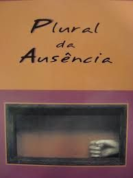 Plural da ausência / João Claudio Arendt - Caixas do Sul, RS : Biblioteca Pública Municipal Dr. Demetrio Niederauer, 2012