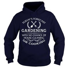 Todays Forecast #Gardening With No Chance Of House Cleaning Or Cooking TShirt, Order HERE ==> https://www.sunfrog.com/Hobby/118724788-549093739.html?89703, Please tag & share with your friends who would love it, flower #gardening, balcony gardener, backyard ideas #crossfit , #crafts, #design  herb gardening, fairy gardening, balcony gardening, backyard ideas  #holidays #events #gift #home #decor #humor #illustrations
