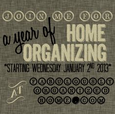 2013 // A Year of Home Organizing   Fabulously Organized Home- This list has some really good ideas on how to organize a variety of items.