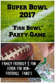 A great Super Bowl Party Game - updated for 2017. Family Friendly - Kids can play! Fun for Football Fans and Non-Fans. You can use the game to gamble for cash or not. Free printable. Fish bowl not included.