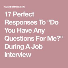 "17 Perfect Responses To ""Do You Have Any Questions For Me?"" During A Job Interview"