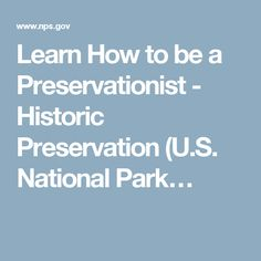 Learn How to be a Preservationist - Historic Preservation (U.S. National Park…