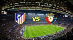 Ver Atlético Madrid vs Osasuna EN VIVO Online LaLiga Santander 27 de Noviembre 2016