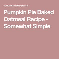Pumpkin Pie Baked Oatmeal Recipe - Somewhat Simple