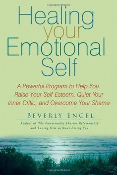Healing Your Emotional Self: A Powerful Program to Help You Raise Your Self-Esteem, Quiet Your Inner Critic, and Overcome Your Shame by Beverly Engel, http://www.amazon.com/gp/product/0470127783/ref=cm_sw_r_pi_alp_kV2-qb159CWTB