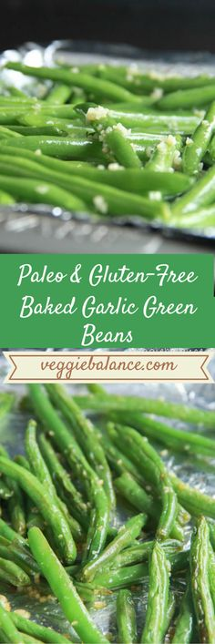 Baked Garlic Green Beans   Healthy, Paleo and Gluten-Free Baked Green Beans. A delicious and perfect healthy side to any meal.