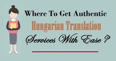 Where To Get Authentic #HungarianTranslation Services With Ease ?  #Hungarian #Language #TranslationTips