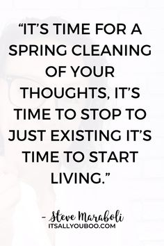 """""""It's time for a spring cleaning of your thoughts, it's time to stop to just existing it's time to start living"""" - Steve Maraboli. Do you need to declutter, organize and clean up your life? Click here for 8 ways to spring clean your life, not just your home or bedroom. This checklist for decluttering has tips, ideas, and hacks for organizing your entire life. Plus, get your FREE Printable Spring Clean Your Mind Checklist, to help you spring clean your mental health. Focus At Work, Declutter Your Mind, How To Focus Better, Its Time To Stop, New Me, Felt Hearts, Decluttering, Spring Cleaning, Anxious"""