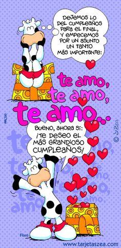 Te amo, te amo, te amo... Bueno, ahora sí: ¡Te deseo el más grandioso cumpleaños!