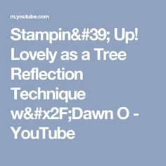 Stampin' Up! Lovely as a Tree Reflection Technique w/Dawn O - YouTube